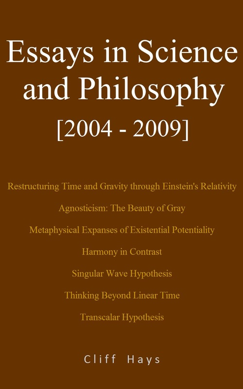 Essays in Science and Philosophy [2004 - 2009] (relativity / existentialism / metaphysics)
